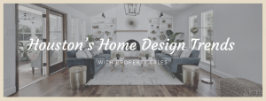 Houston's Home Design Trends